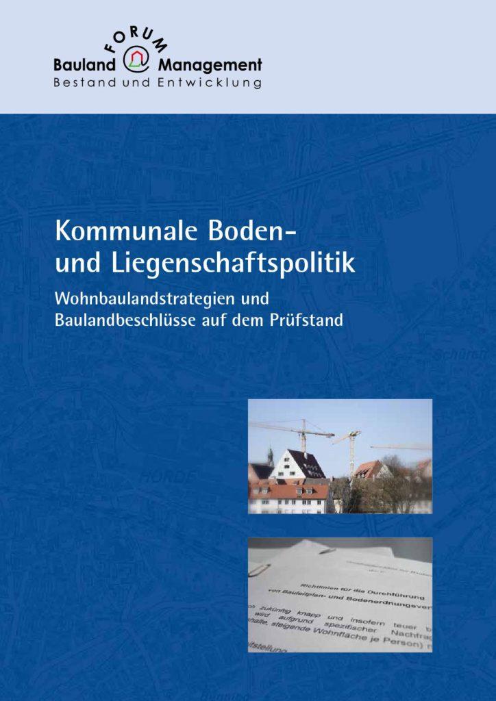 Kommunale Boden- und Liegenschaftspolitik – Wohnbaulandstrategien und Baulandbeschlüsse auf dem Prüfstand